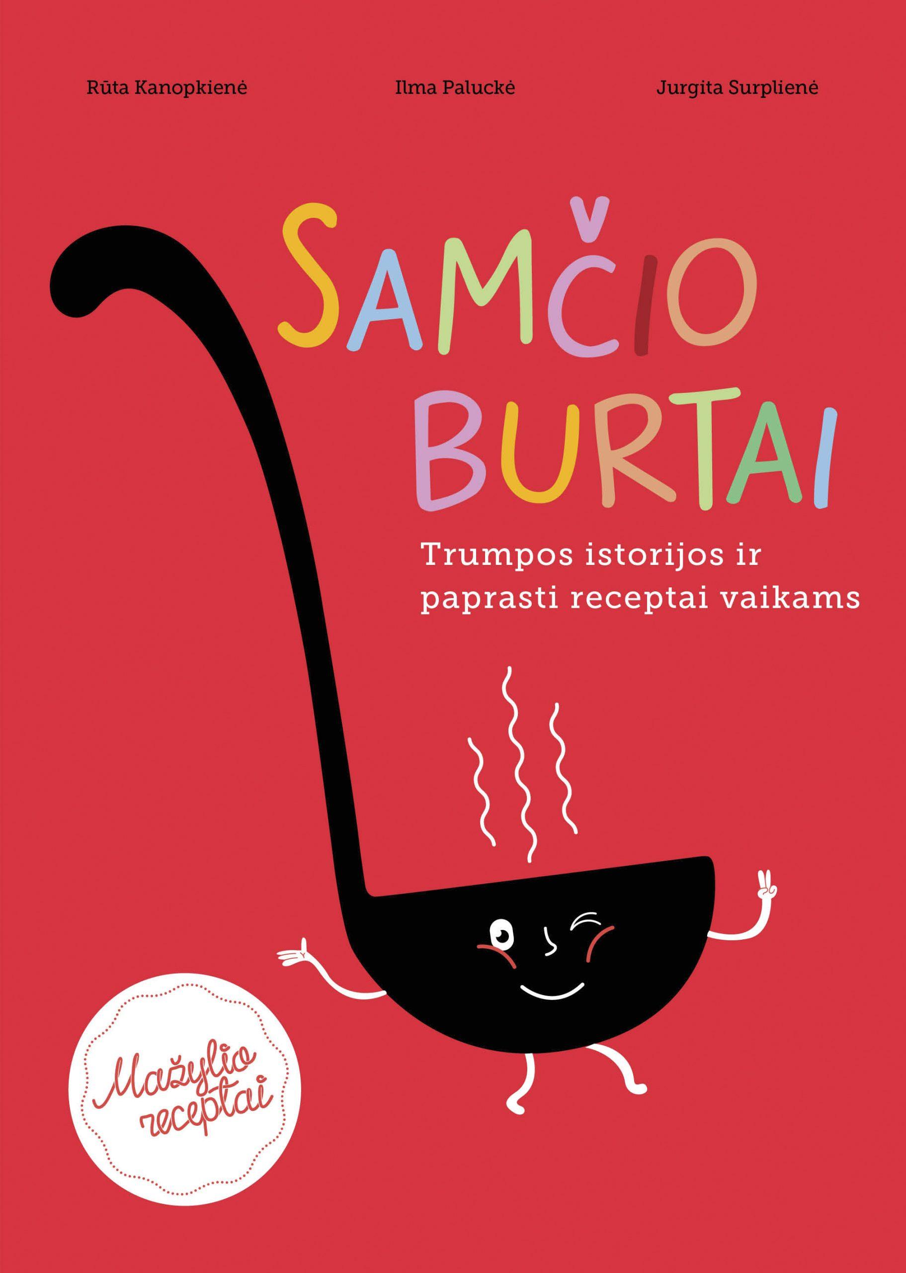 """Receptų knyga vaikams """"Samčio burtai"""" - tai trumpos istorijos ir paprasti receptai mažiesiems virtuvės burtininkams"""